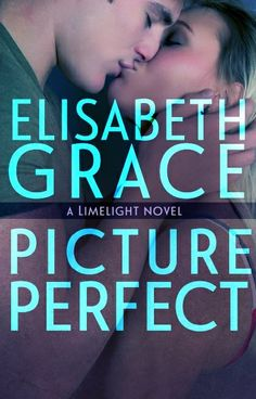 Picture Perfect (Limelight #2) Cover by Elisabeth Grace New Adult Contemporary Romance