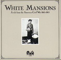 Various - White Mansions A Tale From The American Civil War 1861-1865 (Vinyl, LP, Album) at Discogs