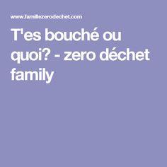 T'es bouché ou quoi? - zero déchet family
