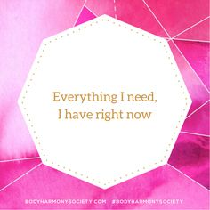 Everything you need, you have right now. www.bodyharmonysociety.com/you-have-everything/