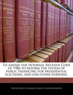 NEW To Amend the Internal Revenue Code of 1986 to Reform the System of Public Fi…