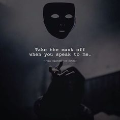 Take the mask off when you speak to me. via (http://ift.tt/2kguH60)
