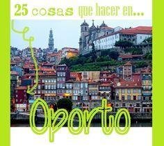 ¿Tienes pensado un viaje a Portugal? No te pierdas este completo listado con 25 cosas que ver y hacer en Oporto para aprovechar al máximo tu visita