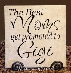 The Best Moms Get Promoted To Gigi.....this is what my sweet grandson calls me..and he loves my soda which he calls Gigi juice!! :) love ya my sweet, sweet P.J....don't tell mom about the sips of Gigi juice...our secret!!