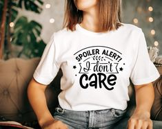 Spoiler Alert I Don't care T-shirt| Mother's Day gift idea | Sarcastic mom top | everyday moms tee | Unisex Bella Canvas Soft jersey Teacher Shirts, Mom Shirts, Funny Shirts, T Shirts For Women, Special Gifts For Her, Presents For Her, I Don't Care, Mom Humor, Bella Canvas