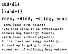 cuddle-Steve needs to learn the meaning, so I posted it...lol