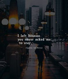 I left since you by no means requested me to remain Unhappy Quotes Ignore Me Quotes, Stay Quotes, Mood Quotes, Attitude Quotes, Life Quotes, Qoutes, You Left Me Quotes, Appreciate Quotes, Love Me Quotes