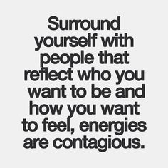 Surround yourself with the doers, the believers, the lovers, the ones who make you smile and inspire.