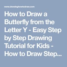 How to Draw a Butterfly from the Letter Y - Easy Step by Step Drawing Tutorial for Kids - How to Draw Step by Step Drawing Tutorials