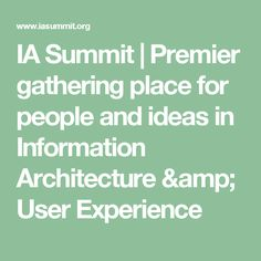 IA Summit | Premier gathering place for people and ideas in Information Architecture & User Experience
