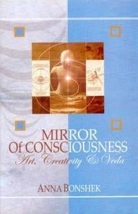 Mirror of Consciousness: Art, Creativity and Veda by Anna Bonshek - Hardcover - 2001 - from Munshiram Manoharlal Publishers Pvt. Ltd and Biblio.com