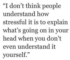 I get this when trying to explain depersonalization. I hate having to explain it because it's pretty much impossible.