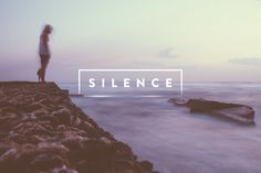 silence - my most recent blog post.  Had fun with the title treatment.