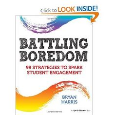 Battling Boredom: 99 Strategies to Spark Student Engagement: Bryan Harris: 9781596671669: Amazon.com: Books