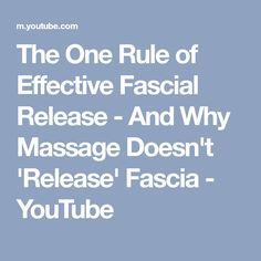 The One Rule of Effective Fascial Release - And Why Massage Doesn't 'Release' Fascia - YouTube