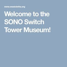 Welcome to the SONO Switch Tower Museum!