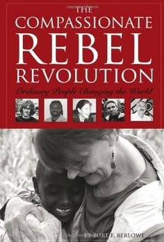The Compassionate Rebel Revolution: Ordinary People Changing the World by Burt F. Berlowe, http://www.amazon.com/gp/product/1936400081/ref=cm_sw_r_pi_alp_nIvnqb0JFXHVF