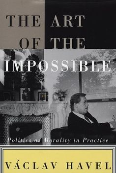 The Art of the Impossible: Politics as Morality in Practice by Vaclav Havel, http://www.amazon.com/dp/0679451064/ref=cm_sw_r_pi_dp_PPJ6pb0SVVQT6
