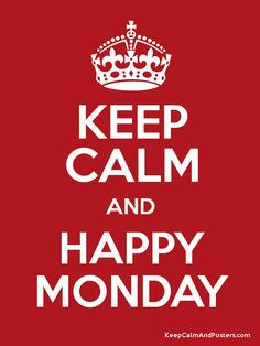 Keep Calm and Happy Monday