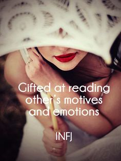 INFJ - gifted at reading other's motives and motivations. More than you'll ever know!