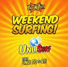 Talk N Text unli surf 50, for only Php50.00 you'll have one (1) day unlimited internet. Text UNLI space 50 and send to 211.