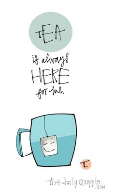 fun or inspiring words & images, daily! - Part 102 : Illustration of a smiling tea bag hanging from a mug and words: Tea is always here for me. Tea Quotes, Quotes About Tea, Tea Illustration, The Chai, Tea And Books, Cuppa Tea, Fun Cup, Humor Grafico, My Cup Of Tea