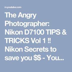The Angry Photographer: Nikon D7100 TIPS & TRICKS Vol 1 !! Nikon Secrets to save you $$ - YouTube