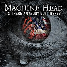 "Machine Head new single ""Is There Anybody Out There?"""