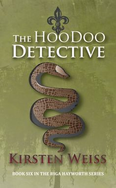 The Hoodoo Detective: A Paranormal Mystery Novel (Riga Hayworth Book 6) by Kirsten Weiss *Snakes and Magic