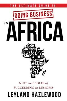 """Read """"Doing Business in Africa Nuts and Bolts of Succeeding in Business"""" by Leyland Hazlewood available from Rakuten Kobo. The Ultimate Guide to Doing Business in Africa alerts businesses to the enormous opportunities for expanding and strengt. New Africa, Business Management, Audio Books, Books To Read, Ebooks, Reading, Pdf, Kindle, Model"""