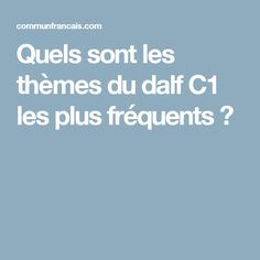 Quels sont les thèmes du dalf C1 les plus fréquents ? Les Themes, French Words, Father, French Tips, Speech Act, Learn French, Vocabulary, Fle, Reading