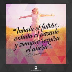 """""""Inhala el futuro, exhala el pasado y siempre respira el ahora"""". Anónimo  Visítanos: http://www.elsalvadorebooks.com"""