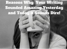 Types of Writer Guilt-3 Reasons Why Your Writing Sounded Amazing Yesterday and Today it Sounds Dire!' #MondayBlogs #writer