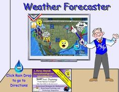 SMART BOARD - Weather Forecaster    Have your students help forecast the weather for the day and compare with other forecasters. Use this lesson as a weather center each morning to collect data and discuss the various symbols