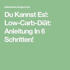 Du Kannst Es!: Low-Carb-Diät: Anleitung In 6 Schritten!