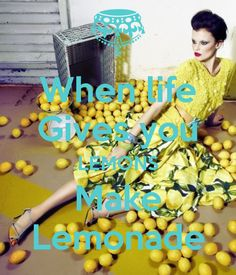 When life Gives you LEMONS Make Lemonade - by JMK