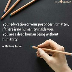 Your education or your post doesn't matter, if there is no humanity inside you.  You are a dead human being without humanity.   #yqbaba #quoteoftheday   Follow my writings on @YourQuote.in #yourquote #quote #stories #qotd #quoteoftheday #wordporn #quotestagram #wordswag #wordsofwisdom #inspirationalquotes #writeaway #thoughts #poetry #instawriters #writersofinstagram #writersofig #writersofindia #igwriters #igwritersclub