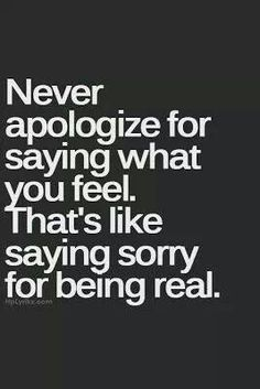 Yep... Be selective with your apologies.. xxx