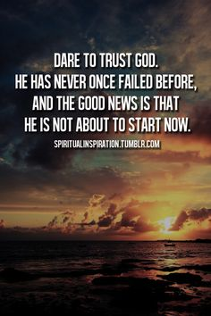 ❥ Trust God. He Never Fails!!!