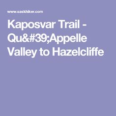 Kaposvar Trail - Qu'Appelle Valley to Hazelcliffe