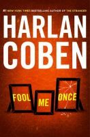 Fool me once / Harlan Coben. Former special ops pilot Maya, home from the war, sees an unthinkable image captured by her nanny cam while she is at work: her two-year-old daughter playing with Maya's husband, Joe--who had been brutally murdered two weeks earlier.