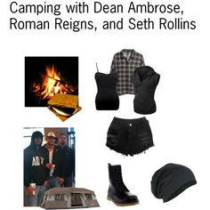 Camping with Dean Ambrose, Roman Reigns, and Seth Rollins << I don't even LIKE camping, but ... in this case, exceptions can be made.