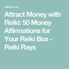 Attract Money with Reiki: 50 Money Affirmations for Your Box - Reiki Rays Self Treatment, Reiki Quotes, Reiki Training, Reiki Courses, Reiki Room, Reiki Therapy, Learn Reiki, Reiki Practitioner, Affirmations