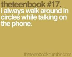 i always walk around in circles while talking on the phone Teen Quotes, Cute Quotes, Book Quotes, Funny Quotes, Teacher Humor, Mom Humor, Smart Humor, Talking On The Phone, Books For Teens