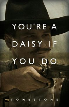 "*one of my fave sayings* Tombstone. Doc Holiday One of my favorite Westerns.loved Val Kilmer's portrayal of John Henry ""Doc"" Holliday. Scott Eastwood, Hayden Christensen, Tom Felton, Brendon Urie, Tombstone Movie Quotes, Tombstone 1993, Doc Holliday Tombstone, Tombstone Arizona, Johnny Depp"
