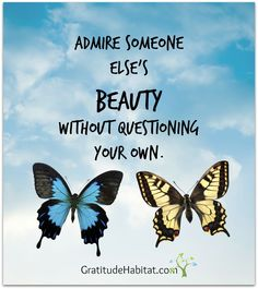 We are all beautiful in different ways. Visit us at: www.GratitudeHabitat.com #beauty #inspirational-quote #Gratitude-Habitat