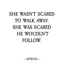 Never been scared to walk away but I knew it wasn't ideal situation for him it was lies and I knew he wouldn't follow!!