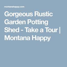 Gorgeous Rustic Garden Potting Shed - Take a Tour | Montana Happy