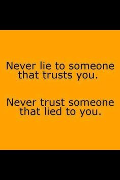 It doesn't matter how long you've known someone, they can lie to you just as easily as someone that you just met.