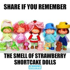 Strawberry Shortcake my your looking swell.cute little doll with the strawberry smell.